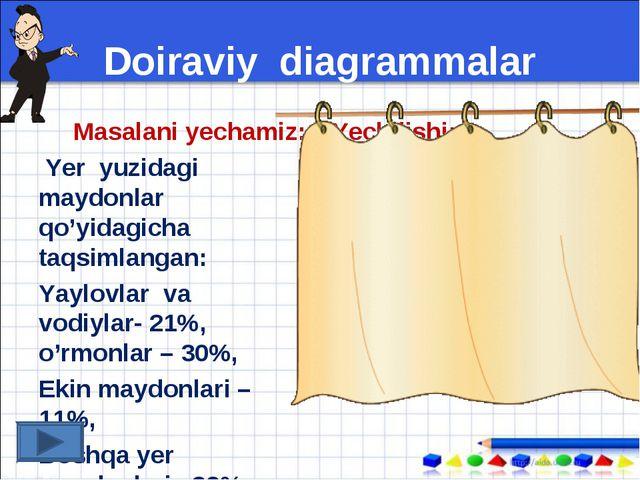 Doiraviy diagrammalar Masalani yechamiz: Yer yuzidagi maydonlar qo'yidagicha...