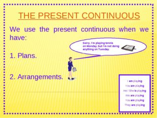 THE PRESENT CONTINUOUS We use the present continuous when we have: 2. Arrange