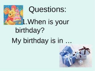 Questions: 1.When is your birthday? My birthday is in …