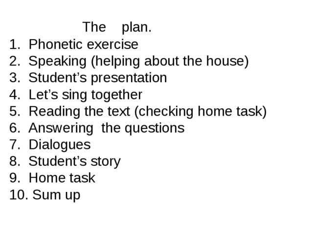 The plan. 1. Phonetic exercise 2. Speaking (helping about the house) 3. Stud...