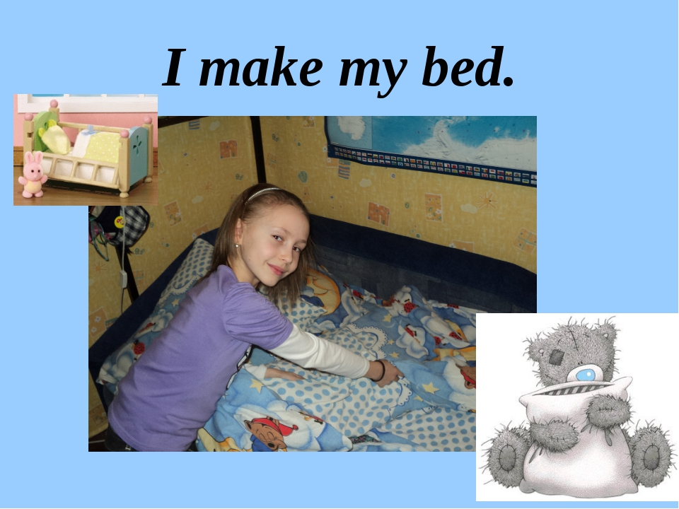 I make my bed.