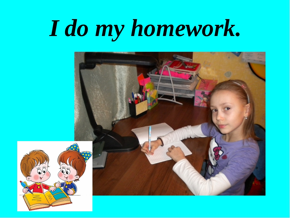 I do my homework.