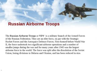 Russian Airborne Troops The Russian Airborne Troops or VDV  is a military bra