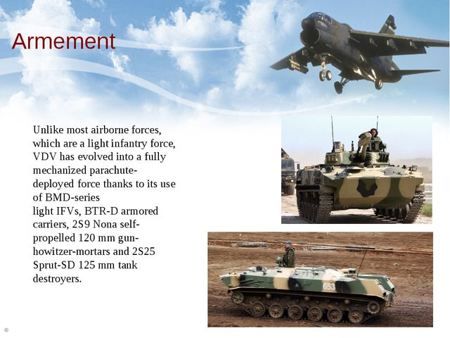 Armement Unlike most airborne forces, which are a light infantry force, VDV h...