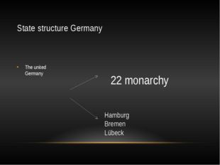 State structure Germany The united Germany 22 monarchy Hamburg Bremen Lübeck