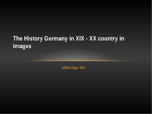 fulfilled Egor 304 The History Germany in XIX - XX country in images