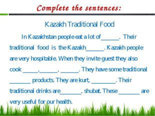 Complete the sentences: Kazakh Traditional Food In Kazakhstan people eat a lo