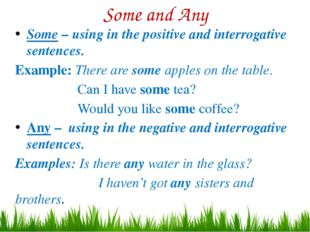 Some and Any Some – using in the positive and interrogative sentences. Exampl