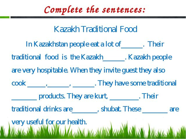 Complete the sentences: Kazakh Traditional Food In Kazakhstan people eat a lo...