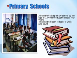 All children start primary school by the age of 7. Primary education lasts fo