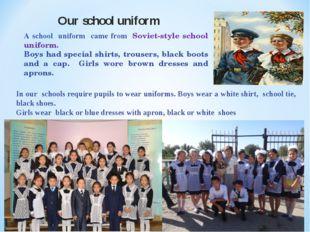 Our school uniform A school uniform came from Soviet-style school uniform. Bo