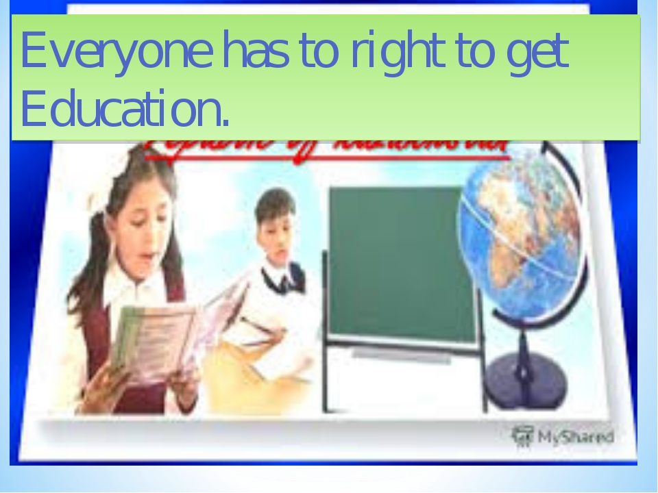 Everyone has to right to get Education.