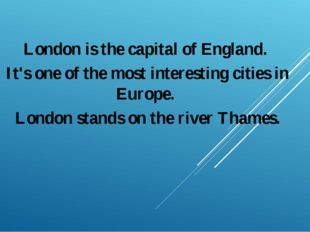 London is the capital of England. It's one of the most interesting cities in