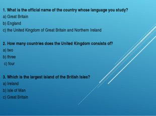 1. What is the official name of the country whose language you study? a) Grea