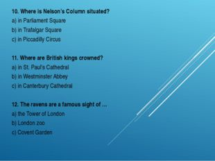 10. Where is Nelson's Column situated? a) in Parliament Square b) in Trafalga