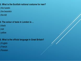 13. What is the Scottish national costume for men? a) the tuxedo b) the bears