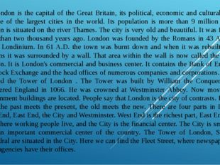 London is the capital of the Great Britain, its political, economic and cult