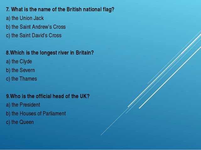 7. What is the name of the British national flag? a) the Union Jack b) the Sa...