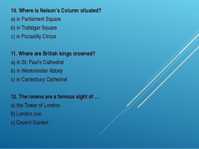 10. Where is Nelson's Column situated? a) in Parliament Square b) in Trafalga...
