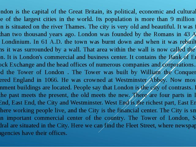 London is the capital of the Great Britain, its political, economic and cult...
