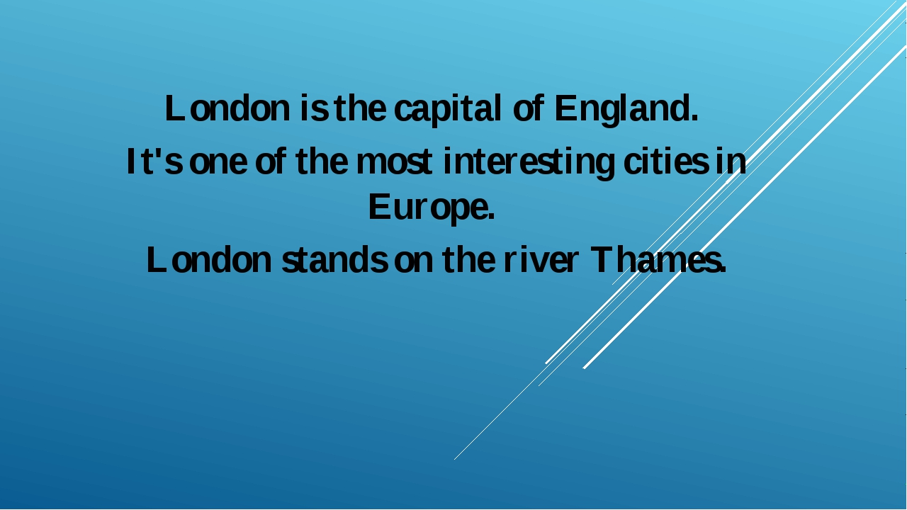 London is the capital of England. It's one of the most interesting cities in...
