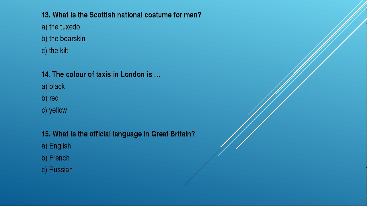 13. What is the Scottish national costume for men? a) the tuxedo b) the bears...