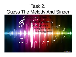 Task 2. Guess The Melody And Singer