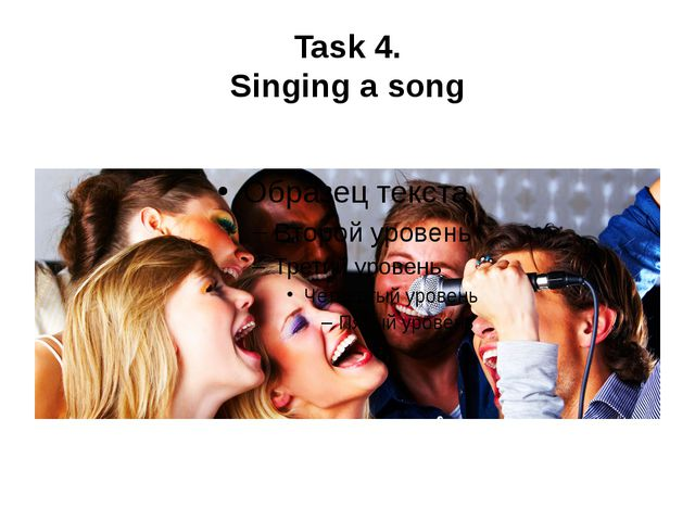 Task 4. Singing a song