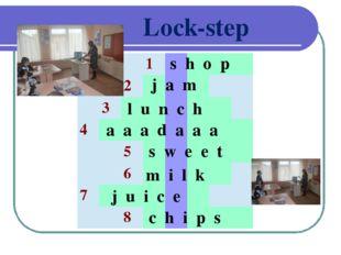 Lock-step s h o p j a m l u n c h a a a d a a a s w e e t m i l k j u i c e