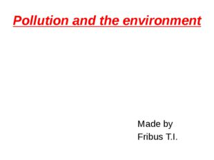 Made by Fribus T.I. Pollution and the environment