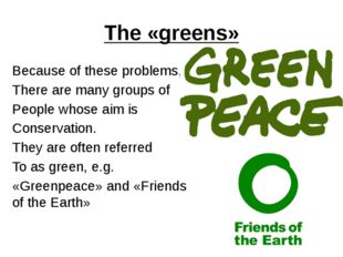 The «greens» Because of these problems, There are many groups of People whose