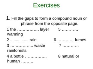 Exercises 1. Fill the gaps to form a compound noun or phrase from the opposit