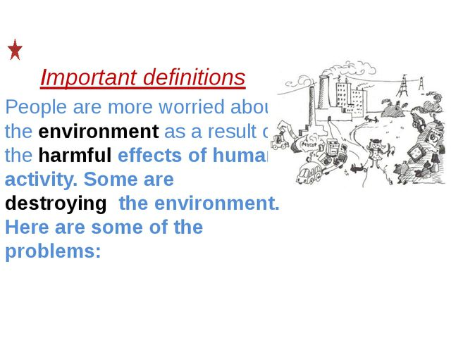 Important definitions People are more worried about the environment as a resu...