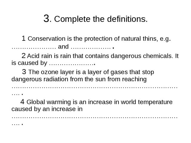 3. Complete the definitions. 1 Conservation is the protection of natural thin...