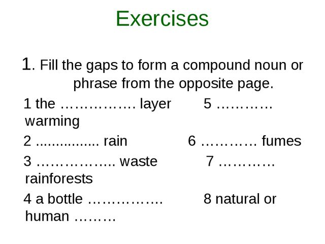 Exercises 1. Fill the gaps to form a compound noun or phrase from the opposit...