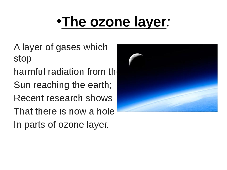 The ozone layer: A layer of gases which stop harmful radiation from the Sun r...