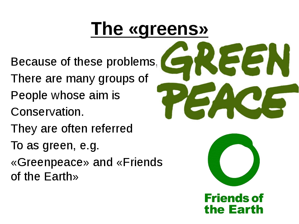 The «greens» Because of these problems, There are many groups of People whose...