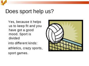 Does sport help us? Yes, because it helps us to keep fit and you have got a g