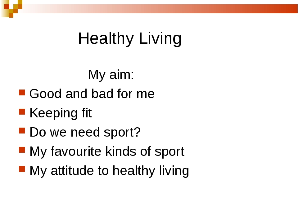 Healthy Living My aim: Good and bad for me Keeping fit Do we need sport? My...