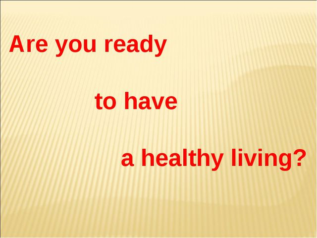 Are you ready to have a healthy living?