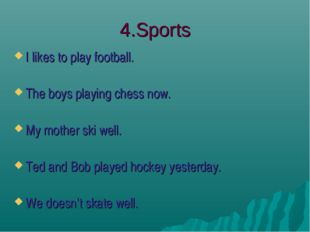 4.Sports I likes to play football. The boys playing chess now. My mother ski