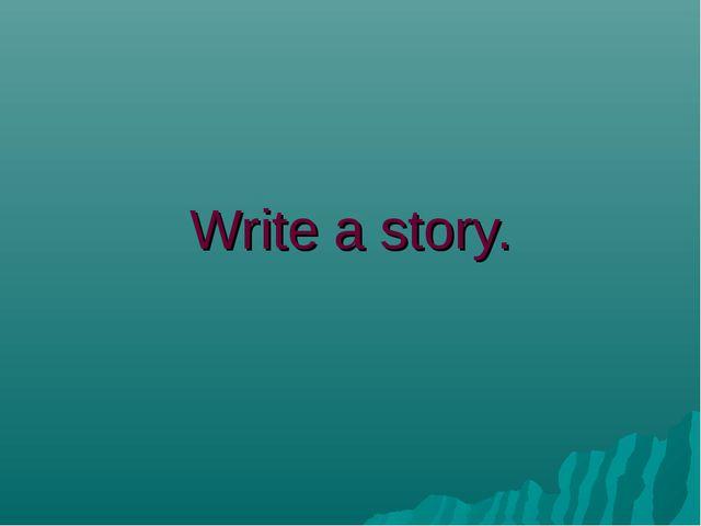 Write a story.