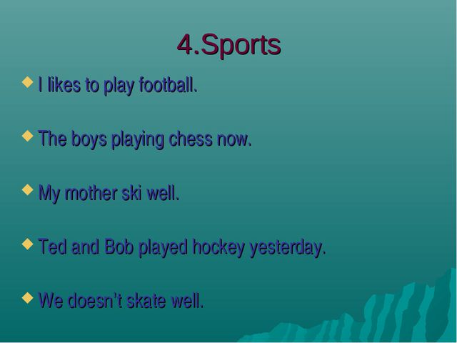 4.Sports I likes to play football. The boys playing chess now. My mother ski...