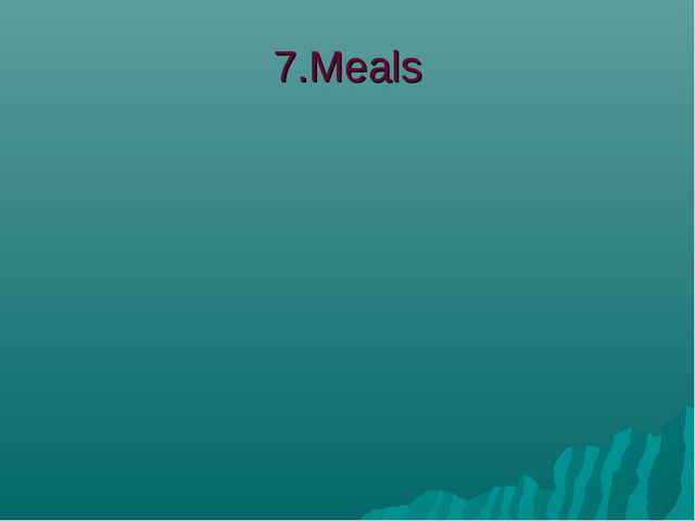 7.Meals