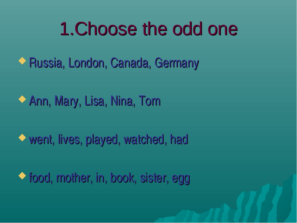 1.Choose the odd one Russia, London, Canada, Germany Ann, Mary, Lisa, Nina, T...