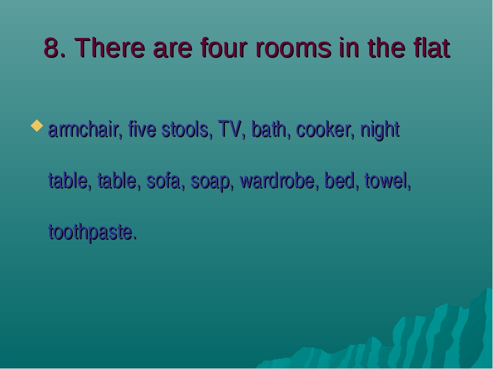 8. There are four rooms in the flat armchair, five stools, TV, bath, cooker,...