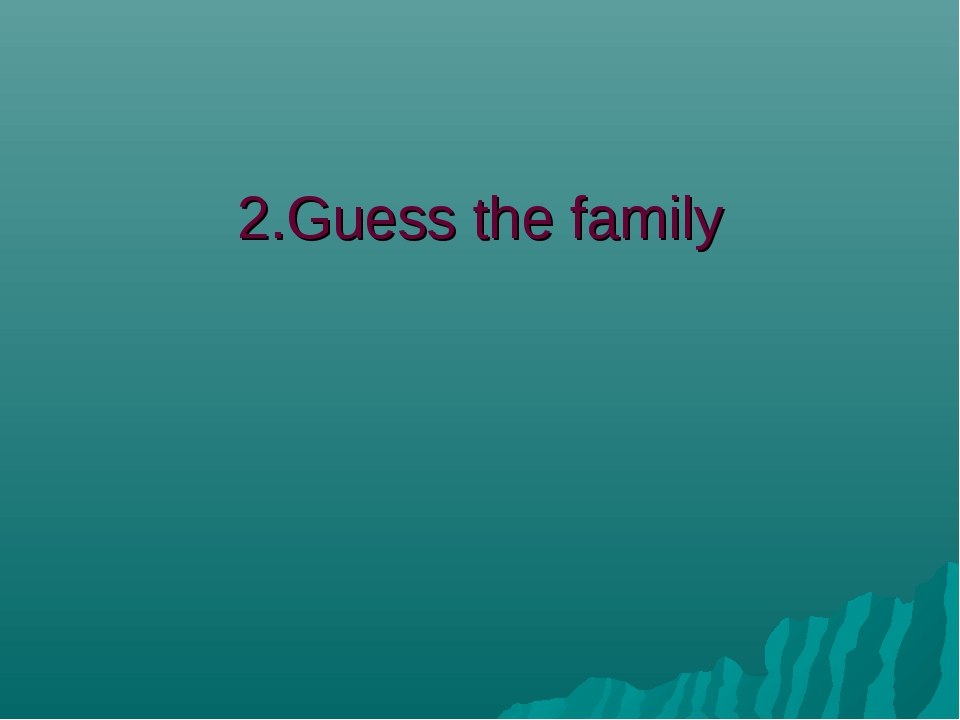 2.Guess the family