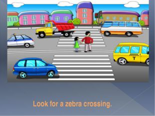 Look for a zebra crossing.