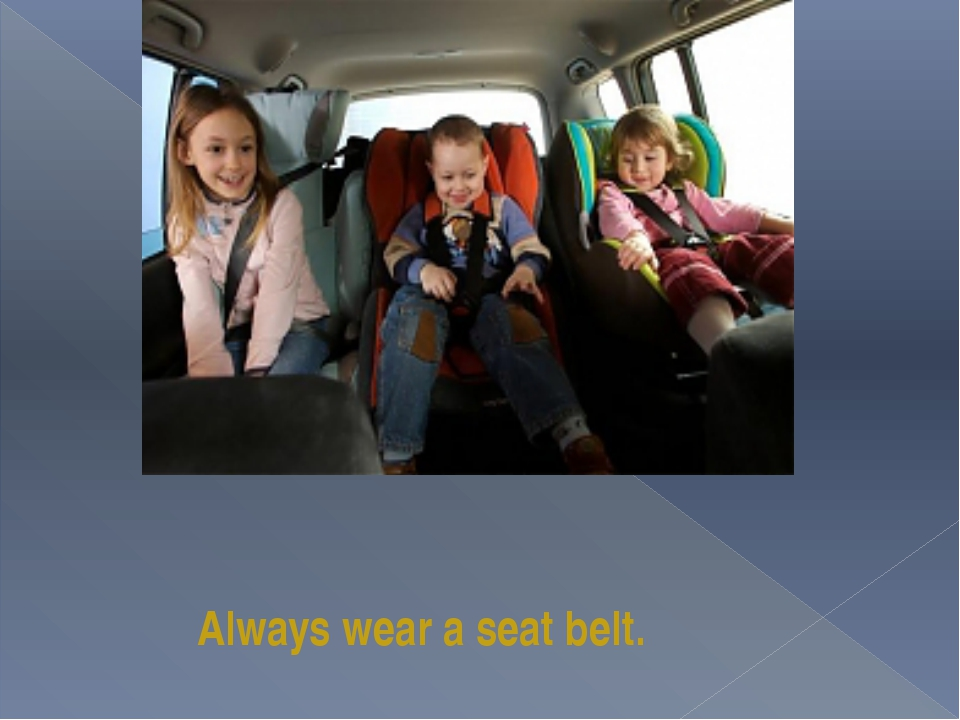 Always wear a seat belt.