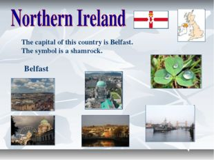 The capital of this country is Belfast. The symbol is a shamrock. Belfast